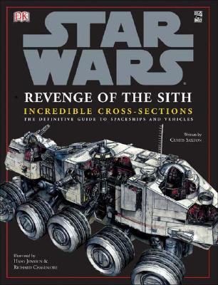 Star Wars: Revenge of the Sith Incredible Cross-Sections - Saxton, Curtis, and DK Publishing