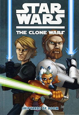 Star Wars - The Clone Wars: Shipyards of Doom v. 1 - Gilroy, Henry, and Fillbach Brothers, and Pattison, Ronda