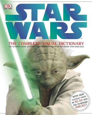 Star Wars: The Complete Visual Dictionary - Reynolds, David West, Ph.D., and Luceno, James, and Ivanov, Alex (Photographer)