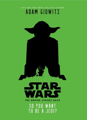 Star Wars: The Empire Strikes Back: So You Want to Be a Jedi? - Gidwitz, Adam