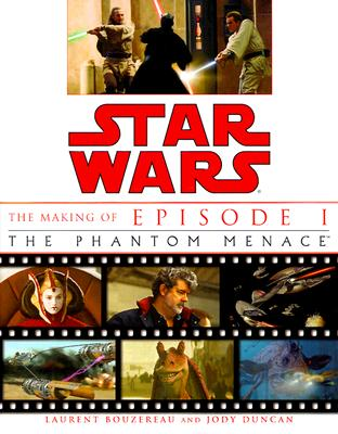 Star Wars: The Making of Episode I the Phantom Menace - Bouzereau, Laurent, and Duncan, Jody