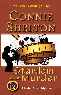 Stardom Can Be Murder: Charlie Parker Mystery #12 - Shelton, Connie