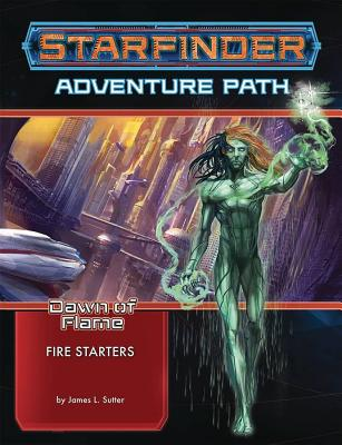 Starfinder Adventure Path: Fire Starters (Dawn of Flame 1 of 6) - Sutter, James L