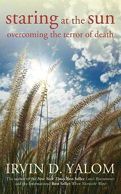 Staring at the Sun: Overcoming the Terror of Death - Yalom, Irvin D, M.D.