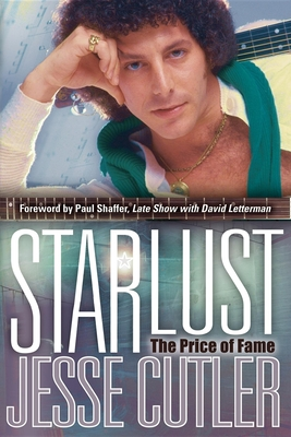 Starlust: The Price of Fame - Cutler, Jesse, and Shaffer, Paul (Foreword by)
