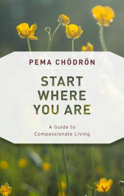 Start Where You Are: A Guide to Compassionate Living - Chodron, Pema