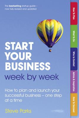 Start Your Business Week by Week: How to plan and launch your successful business - one step at a time - Parks, Steve