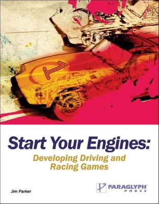 Start Your Engines: Developing Driving and Racing Games - Parker, Jim, Dr.