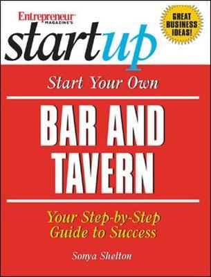 Start Your Own Bar and Tavern - Entrepreneur Press, and Shelton, Sonya, and Entrepreneur Magazine (Editor)