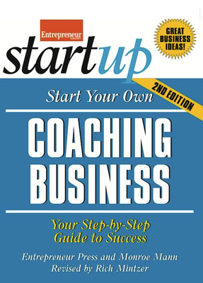 Start Your Own Coaching Business: Your Step-By-Step Guide to Success - Entrepreneur Press