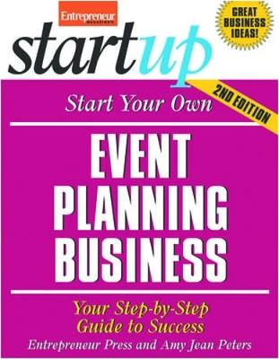 Start Your Own Event Planning Business: Your Step-By-Step Guide to Success - Peters, Amy Jean, and Entrepreneur Press