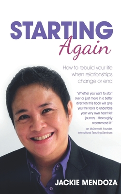 Starting Again: How to Rebuild Your Life When Relationships Change or End - Mendoza, Jackie