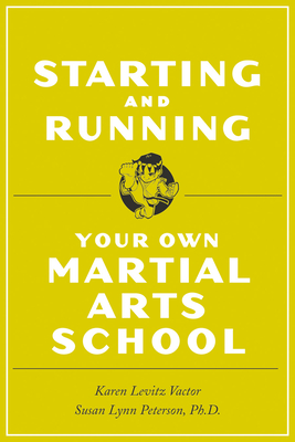 Starting and Running Your Own Martial Arts School - Peterson, Susan Lynn, and Vactor, Karen Levitz