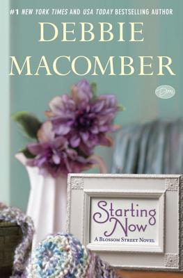 Starting Now: A Blossom Street Novel - Macomber, Debbie