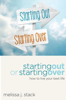 Starting Out or Starting Over: Living Your Best Life - Stack, MS Melissa J