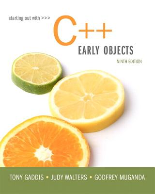 Starting Out with C++: Early Objects - Gaddis, Tony, and Walters, Judy, and Muganda, Godfrey
