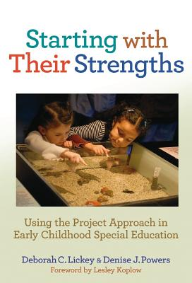 Starting with Their Strengths: Using the Project Approach in Early Childhood Special Education - Lickey, Deborah C, and Powers, Denise J, and Koplow, Lesley (Foreword by)