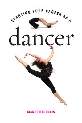 Starting Your Career as a Dancer - Dagenais, Mande