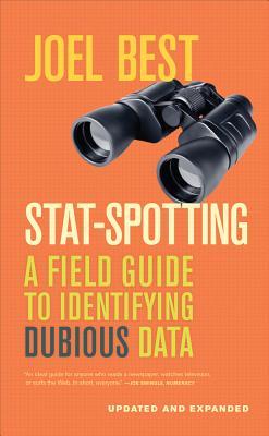 Stat-Spotting: A Field Guide to Identifying Dubious Data - Best, Joel