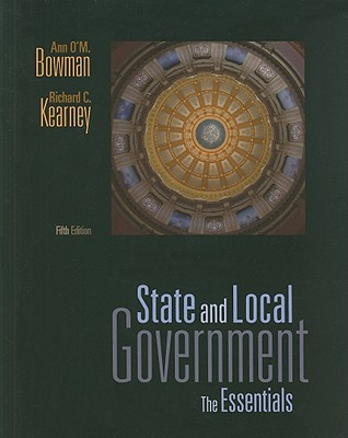 State and Local Government: The Essentials - Bowman, Ann O'm, and Kearney, Richard C, Dr.