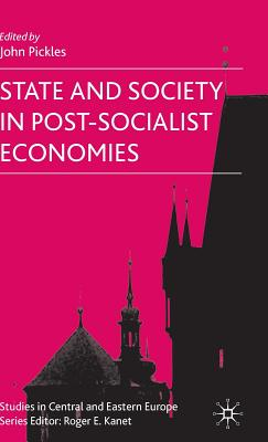 State and Society in Post-Socialist Economies - Pickles, J (Editor)