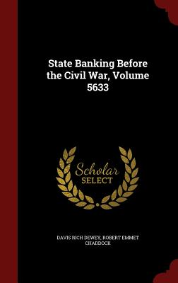 State Banking Before the Civil War, Volume 5633 - Dewey, Davis Rich, and Chaddock, Robert Emmet
