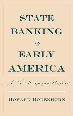 State Banking in Early America: A New Economic History - Bodenhorn, Howard