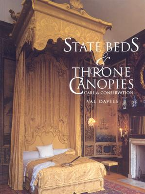 State Beds and Throne Canopies: Care and Conservation - Davies, Val, Ms.