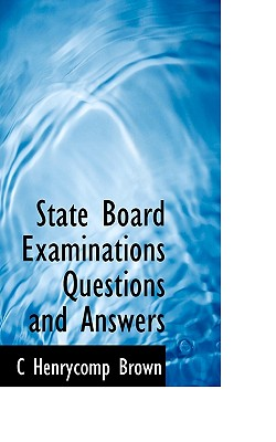State Board Examinations Questions and Answers - Brown, C Henrycomp