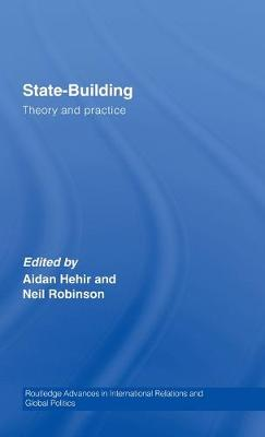 State-Building: Theory and Practice - Hehir, Aidan (Editor), and Robinson, Neil (Editor)