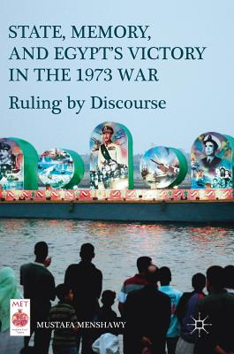 State, Memory, and Egypt's Victory in the 1973 War: Ruling by Discourse - Menshawy, Mustafa