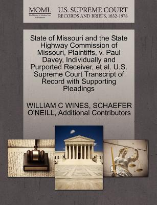 State of Missouri and the State Highway Commission of Missouri, Plaintiffs, V. Paul Davey, Individually and Purported Receiver, et al. U.S. Supreme Court Transcript of Record with Supporting Pleadings - Wines, William C, and O'Neill, Schaefer, and Additional Contributors