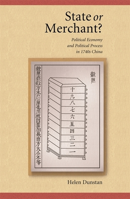 State or Merchant?: Political Economy and Political Process in 1740s China - Dunstan, Helen