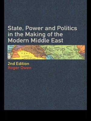 State Power and Politics in the Making of the Modern Middle East - Owen, Roger