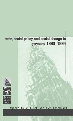 State, Social Policy and Social Change in Germany, 1880-1994 - Rosenhaft, Eve, Professor (Editor), and Lee, W R (Editor)
