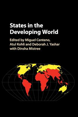 States in the Developing World - Centeno, Miguel a (Editor), and Kohli, Atul (Editor), and Yashar, Deborah J (Editor)