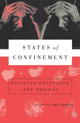 States of Confinement: Policing, Detention, and Prisons - Na, Na, and James, Joy
