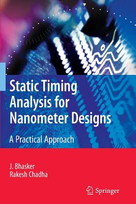 Static Timing Analysis for Nanometer Designs: A Practical Approach - Bhasker, J., and Chadha, Rakesh