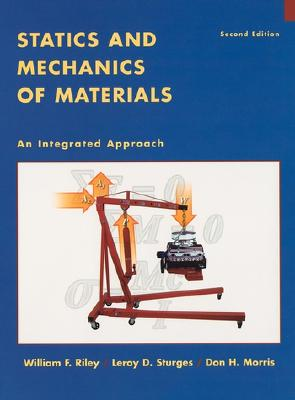 Statics and Mechanics of Materials: An Integrated Approach - Riley, William F, and Sturges, LeRoy D, and Morris, Don H
