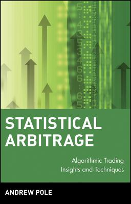Statistical Arbitrage: Algorithmic Trading Insights and Techniques - Pole, Andrew