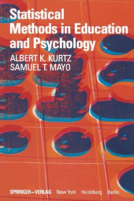 Statistical Methods in Education and Psychology - Kurtz, A K, and Mayo, S T