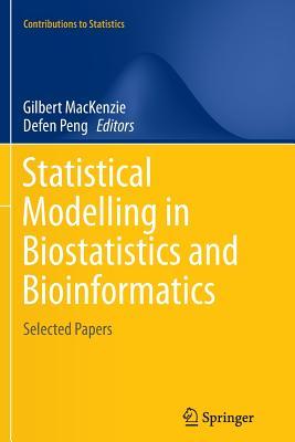 Statistical Modelling in Biostatistics and Bioinformatics: Selected Papers - MacKenzie, Gilbert (Editor)