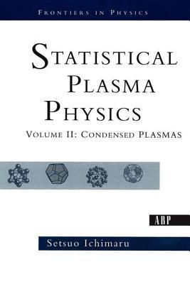Statistical Plasma Physics, Volume II: Condensed Plasmas - Ichimaru, Setsuo