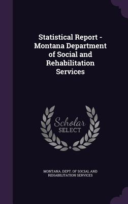 Statistical Report - Montana Department of Social and Rehabilitation Services - Montana Dept of Social and Rehabilitat (Creator)