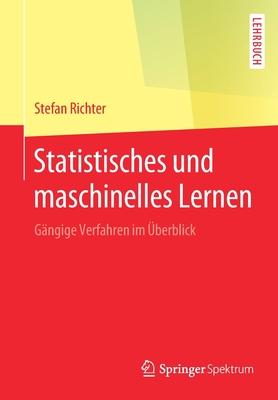 Statistisches Und Maschinelles Lernen: Gangige Verfahren Im UEberblick - Richter, Stefan