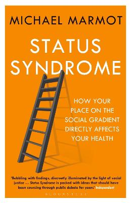 Status Syndrome: How Your Place on the Social Gradient Directly Affects Your Health - Marmot, Michael