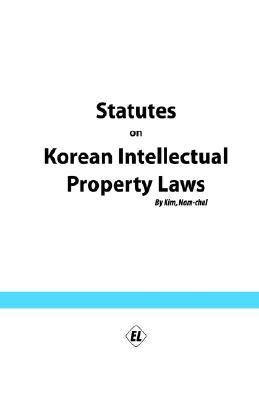 Statutes on Korean Intellectual Property Laws - Kim, Nam-Chul