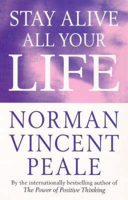 Stay Alive All Your Life - Peale, Norman Vincent, Dr.
