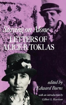 Staying on Alone: Letters of Alice B. Toklas - Toklas, Alice B, and Burns, Edward (Editor), and Harrison, Gilbert A (Introduction by)