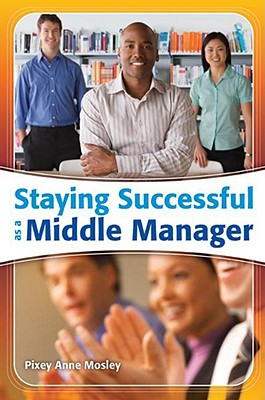 Staying Successful as a Middle Manager - Mosley, Pixey Anne
